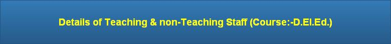 Details of Teaching & non-Teaching Staff (Course:-D.El.Ed.)